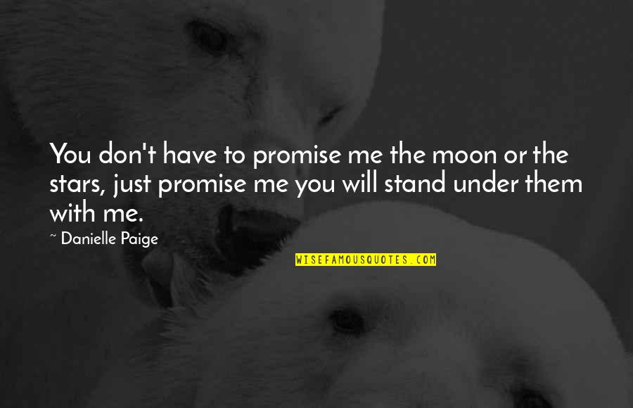 Promise To You Quotes By Danielle Paige: You don't have to promise me the moon