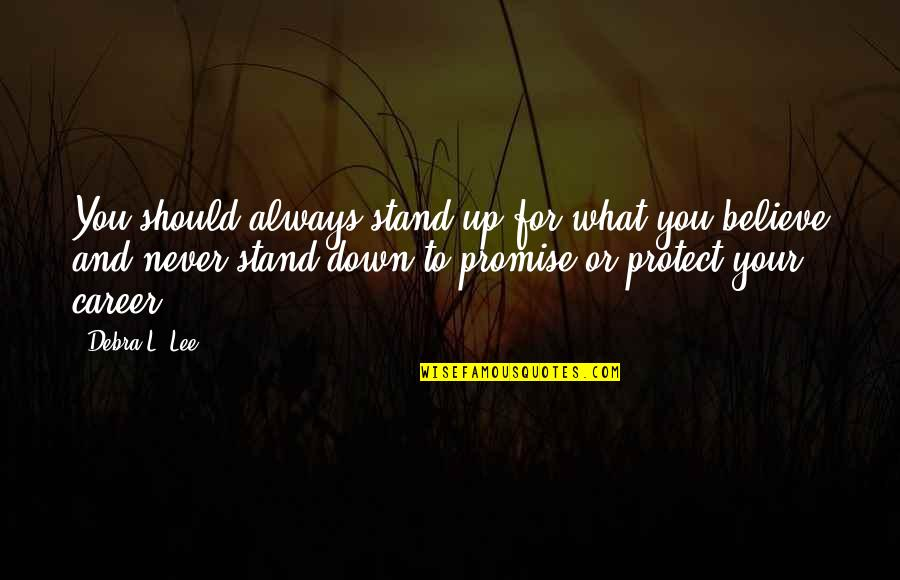 Promise To You Quotes By Debra L. Lee: You should always stand up for what you