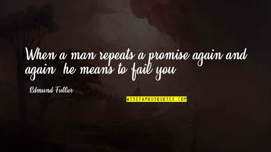 Promise To You Quotes By Edmund Fuller: When a man repeats a promise again and
