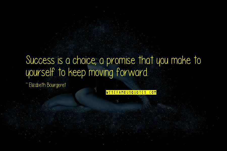 Promise To You Quotes By Elizabeth Bourgeret: Success is a choice; a promise that you