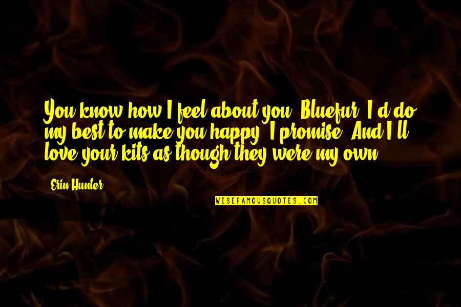 Promise To You Quotes By Erin Hunter: You know how I feel about you, Bluefur.