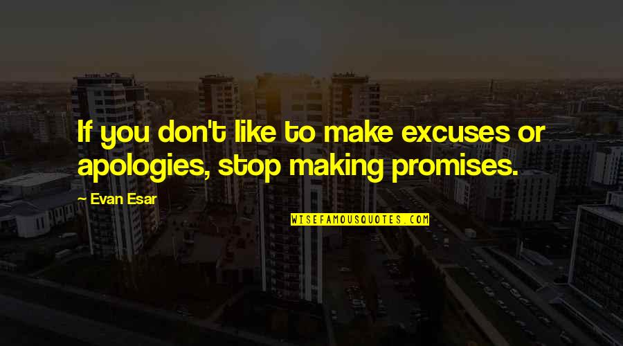 Promise To You Quotes By Evan Esar: If you don't like to make excuses or