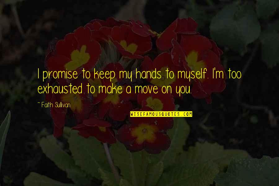 Promise To You Quotes By Faith Sullivan: I promise to keep my hands to myself.