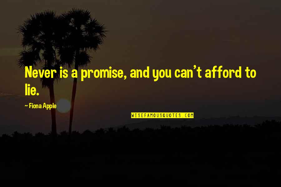 Promise To You Quotes By Fiona Apple: Never is a promise, and you can't afford