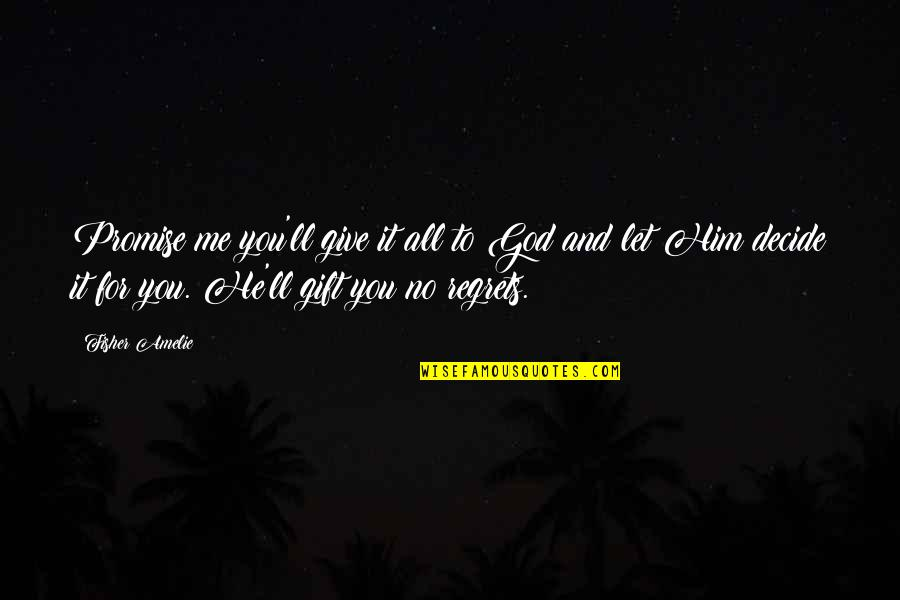 Promise To You Quotes By Fisher Amelie: Promise me you'll give it all to God