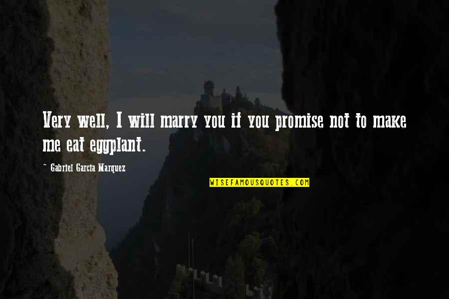 Promise To You Quotes By Gabriel Garcia Marquez: Very well, I will marry you if you