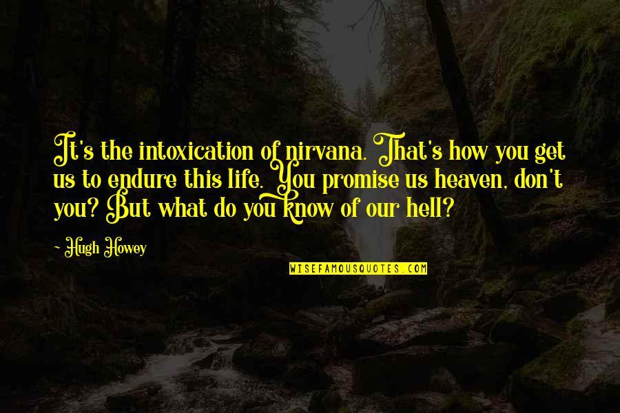 Promise To You Quotes By Hugh Howey: It's the intoxication of nirvana. That's how you