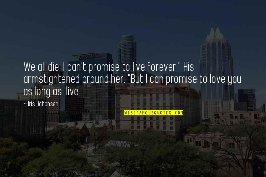 Promise To You Quotes By Iris Johansen: We all die. I can't promise to live