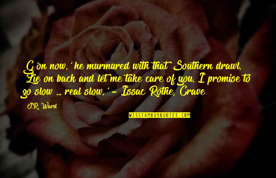 Promise To You Quotes By J.R. Ward: G'on now.' he murmured with that Southern drawl.