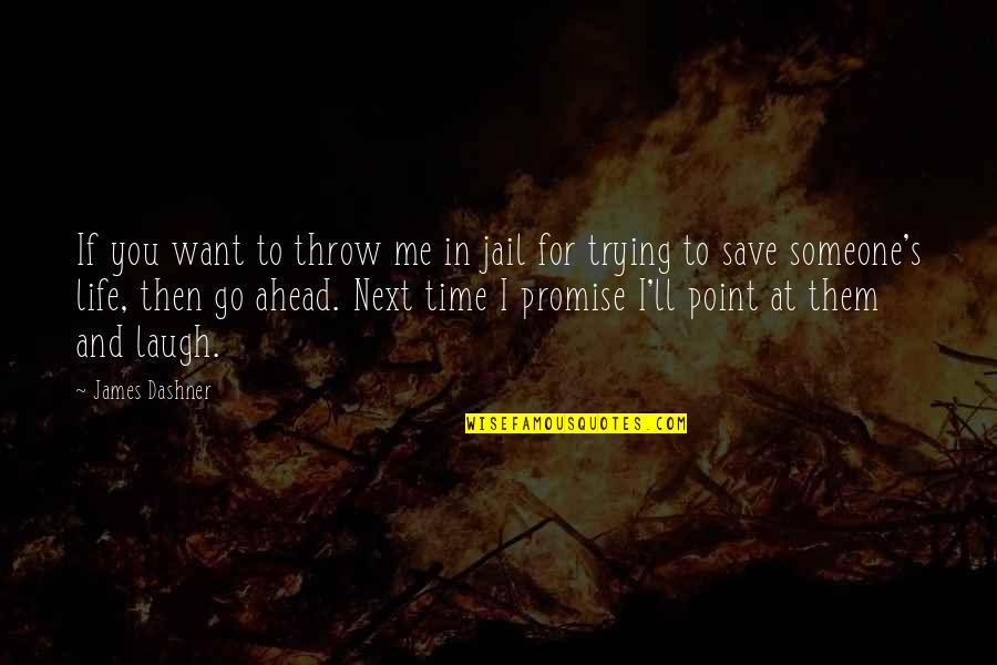 Promise To You Quotes By James Dashner: If you want to throw me in jail