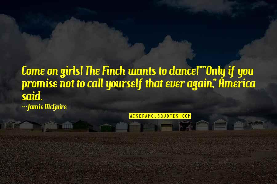 """Promise To You Quotes By Jamie McGuire: Come on girls! The Finch wants to dance!""""""""Only"""
