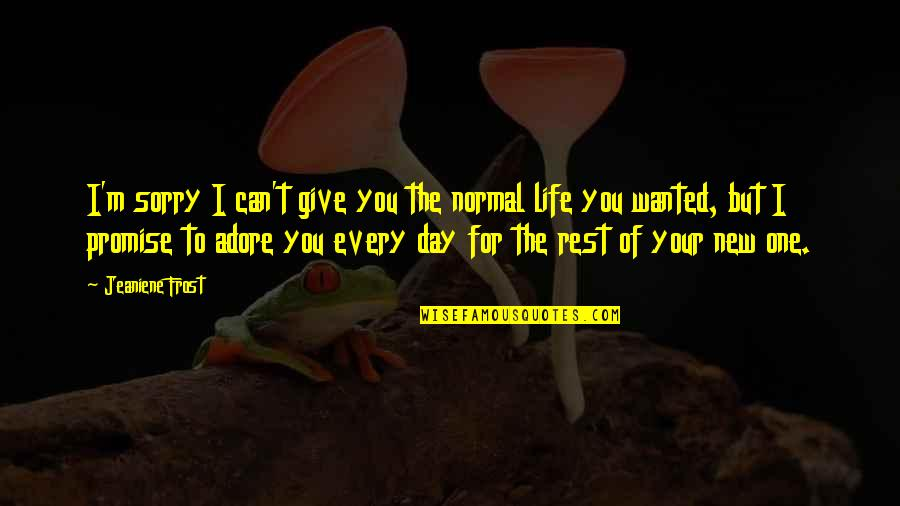 Promise To You Quotes By Jeaniene Frost: I'm sorry I can't give you the normal