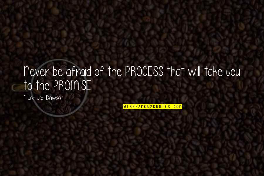 Promise To You Quotes By Joe Joe Dawson: Never be afraid of the PROCESS that will