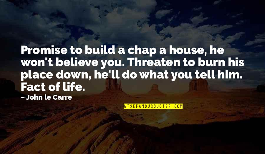 Promise To You Quotes By John Le Carre: Promise to build a chap a house, he