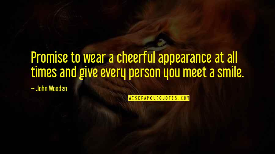 Promise To You Quotes By John Wooden: Promise to wear a cheerful appearance at all