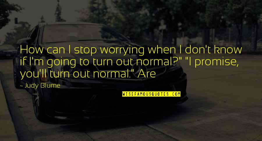 Promise To You Quotes By Judy Blume: How can I stop worrying when I don't