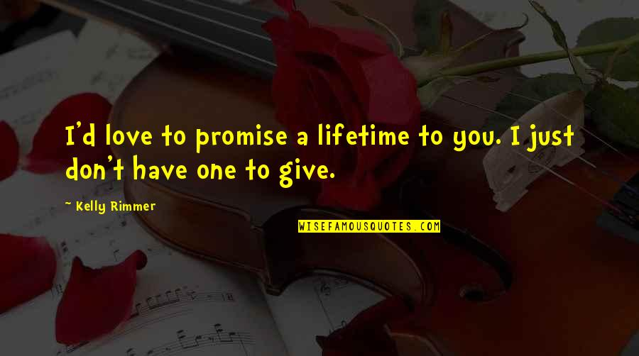 Promise To You Quotes By Kelly Rimmer: I'd love to promise a lifetime to you.