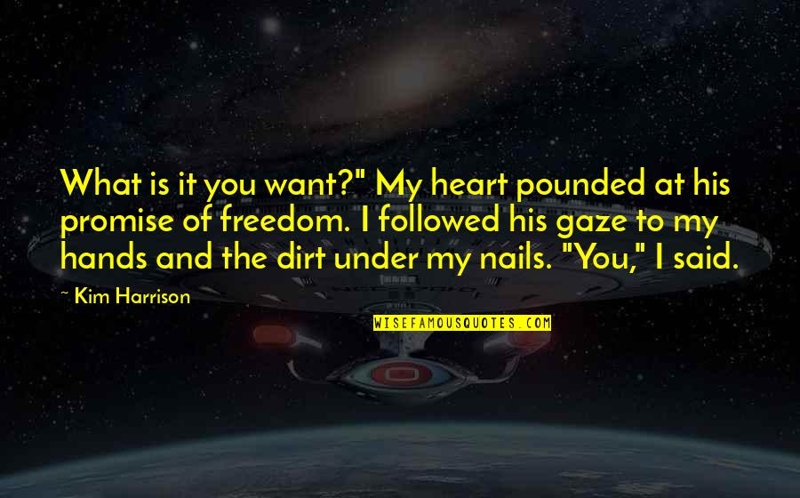 """Promise To You Quotes By Kim Harrison: What is it you want?"""" My heart pounded"""