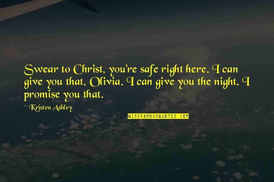 Promise To You Quotes By Kristen Ashley: Swear to Christ, you're safe right here. I