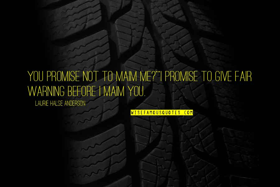 """Promise To You Quotes By Laurie Halse Anderson: You promise not to maim me?""""""""I promise to"""