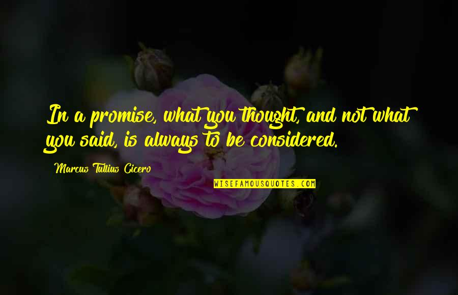 Promise To You Quotes By Marcus Tullius Cicero: In a promise, what you thought, and not