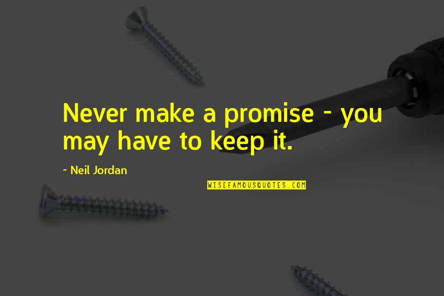 Promise To You Quotes By Neil Jordan: Never make a promise - you may have