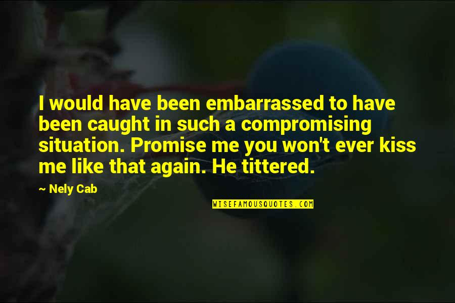 Promise To You Quotes By Nely Cab: I would have been embarrassed to have been