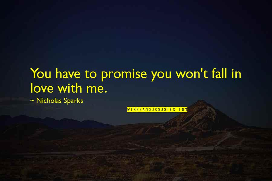 Promise To You Quotes By Nicholas Sparks: You have to promise you won't fall in