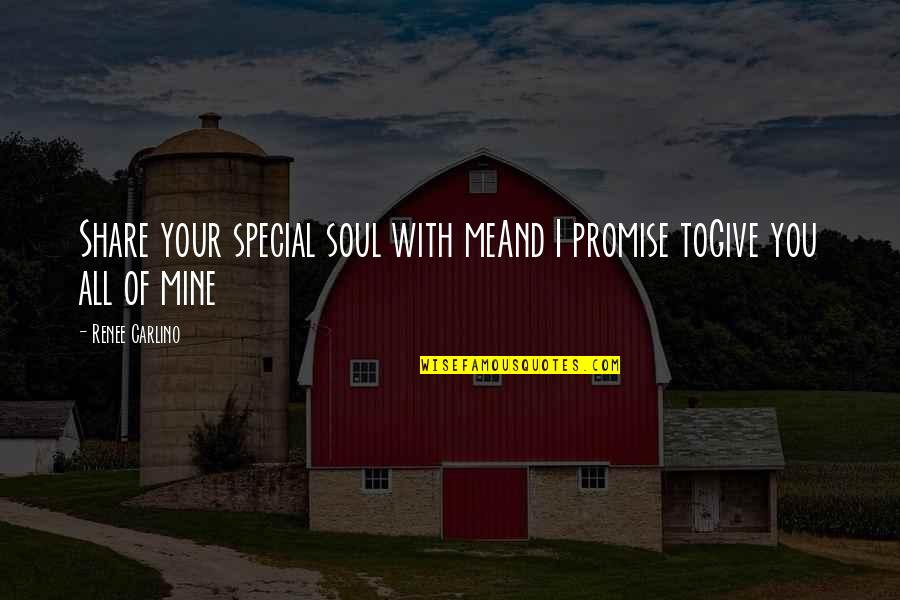 Promise To You Quotes By Renee Carlino: Share your special soul with meAnd I promise