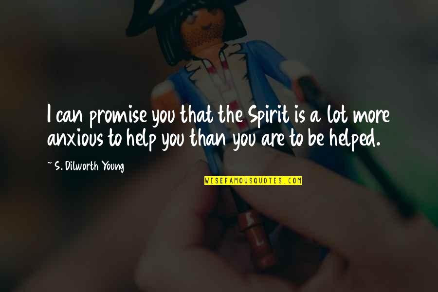 Promise To You Quotes By S. Dilworth Young: I can promise you that the Spirit is