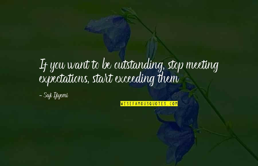Promise To You Quotes By Saji Ijiyemi: If you want to be outstanding, stop meeting