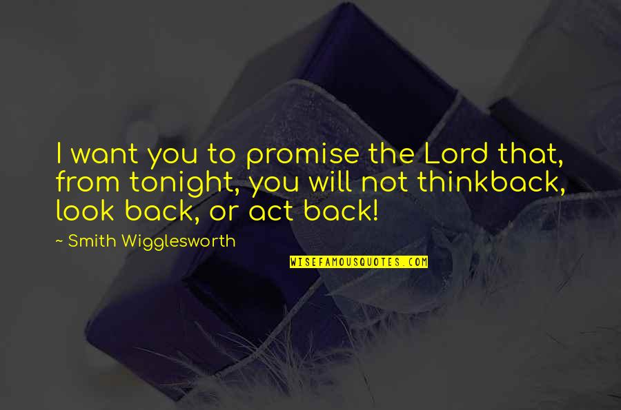 Promise To You Quotes By Smith Wigglesworth: I want you to promise the Lord that,