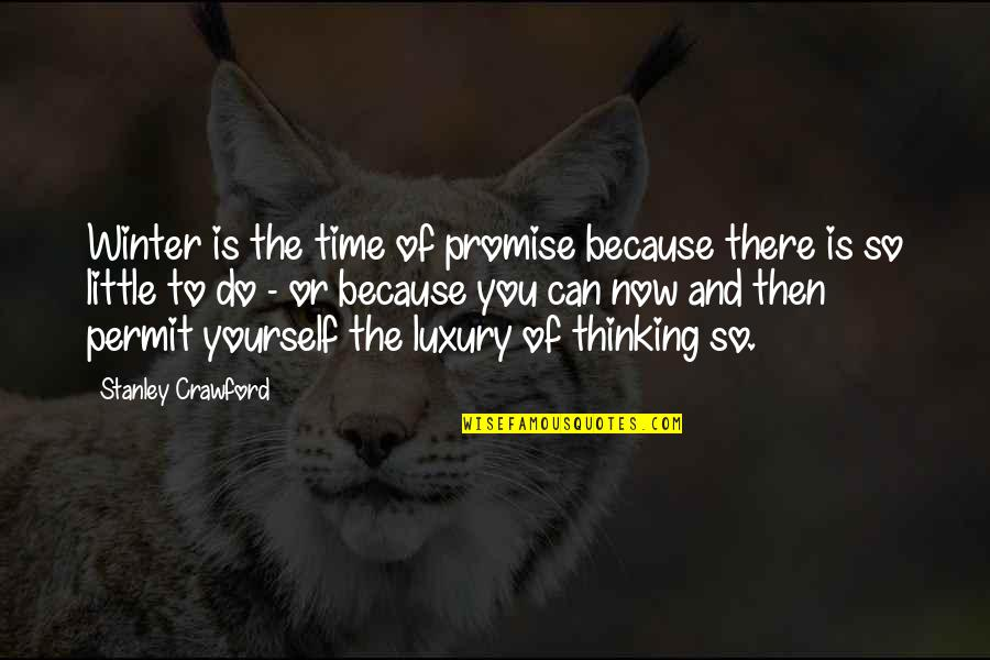 Promise To You Quotes By Stanley Crawford: Winter is the time of promise because there