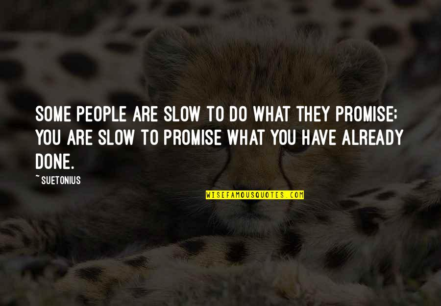 Promise To You Quotes By Suetonius: Some people are slow to do what they