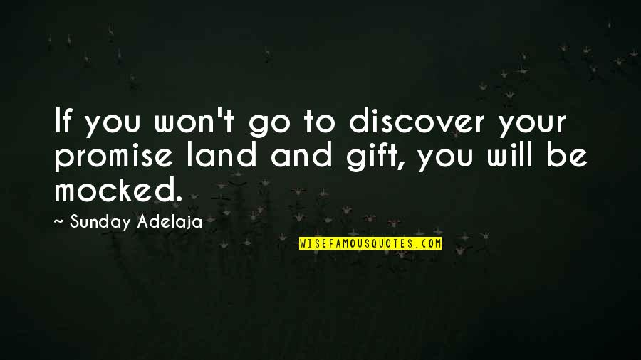 Promise To You Quotes By Sunday Adelaja: If you won't go to discover your promise