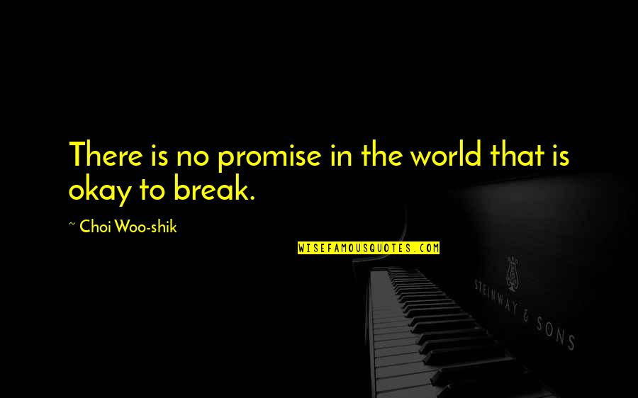 Promise You The World Quotes By Choi Woo-shik: There is no promise in the world that