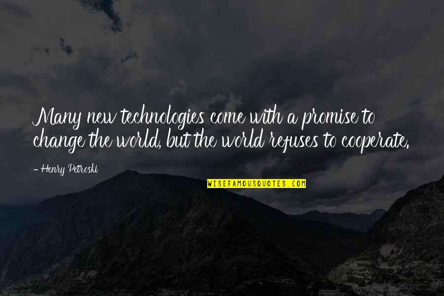 Promise You The World Quotes By Henry Petroski: Many new technologies come with a promise to