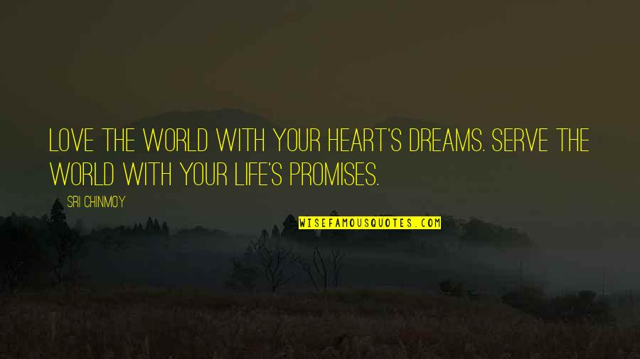 Promise You The World Quotes By Sri Chinmoy: Love the world With your heart's dreams. Serve