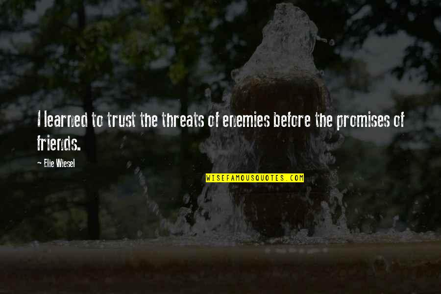 Promises And Friends Quotes By Elie Wiesel: I learned to trust the threats of enemies