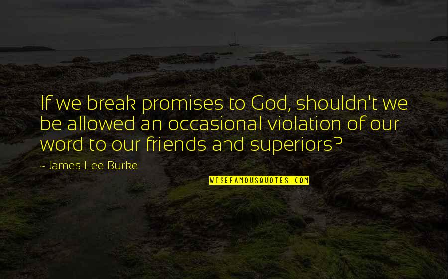 Promises And Friends Quotes By James Lee Burke: If we break promises to God, shouldn't we