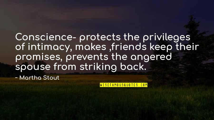 Promises And Friends Quotes By Martha Stout: Conscience- protects the privileges of intimacy, makes ,friends