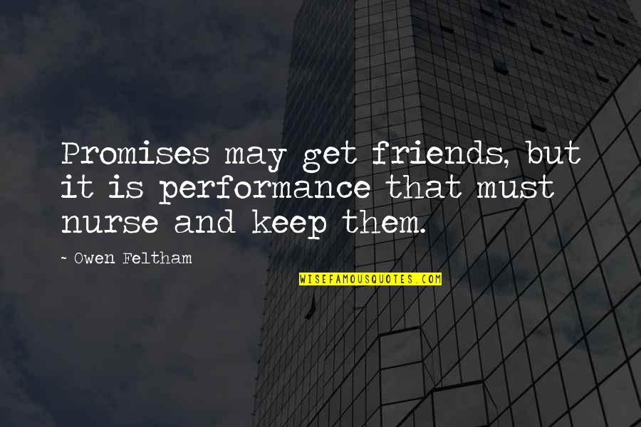 Promises And Friends Quotes By Owen Feltham: Promises may get friends, but it is performance