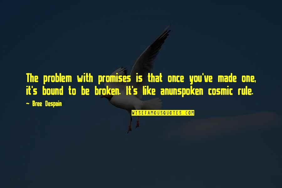 Promises Made Promises Broken Quotes By Bree Despain: The problem with promises is that once you've