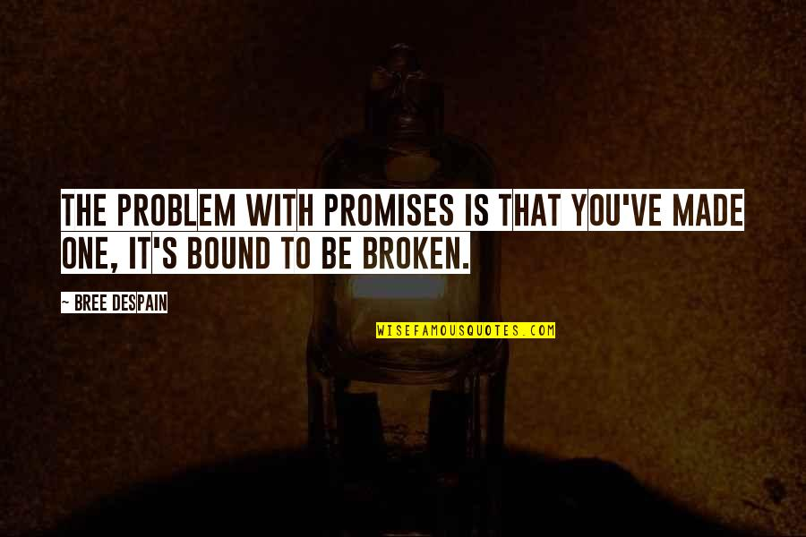 Promises Made Promises Broken Quotes By Bree Despain: The problem with promises is that you've made