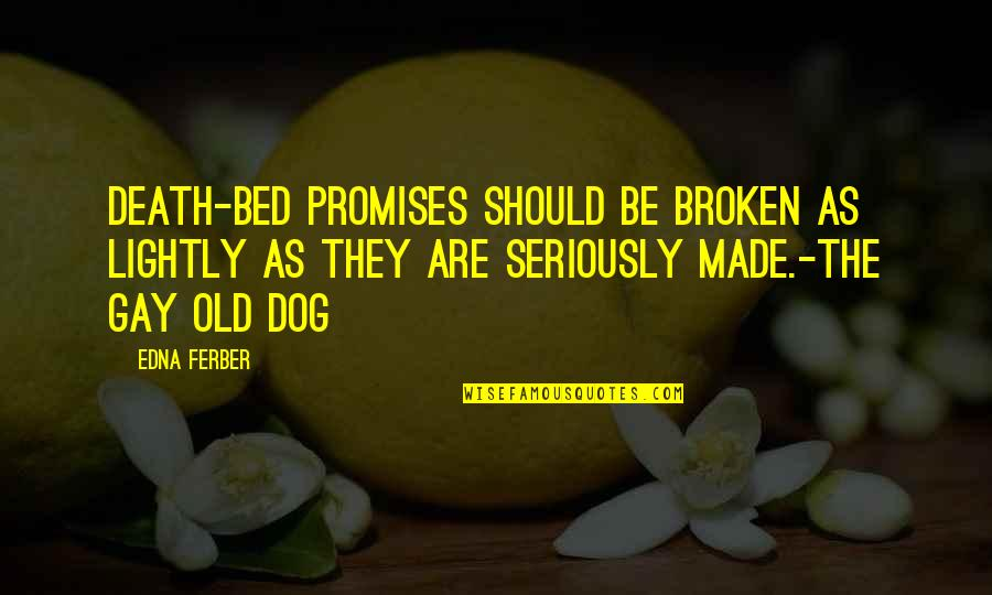 Promises Made Promises Broken Quotes By Edna Ferber: Death-bed promises should be broken as lightly as