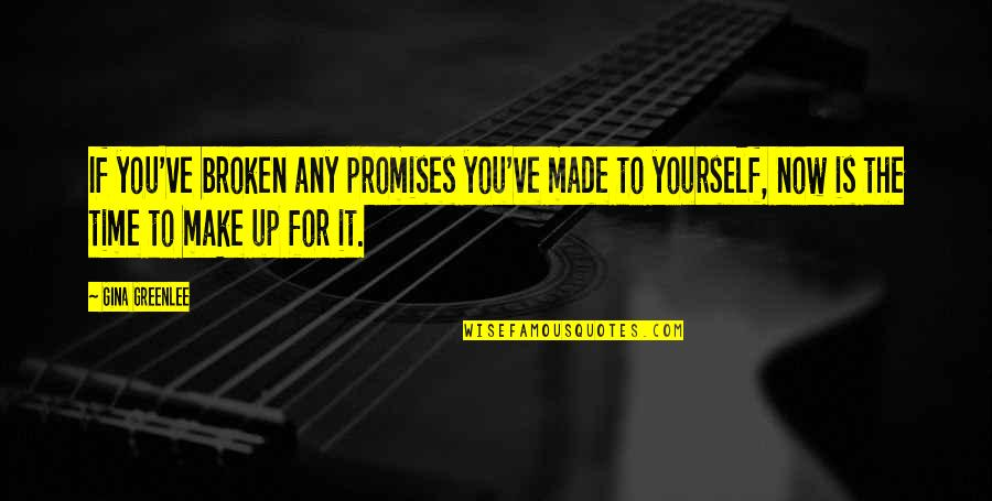 Promises Made Promises Broken Quotes By Gina Greenlee: If you've broken any promises you've made to