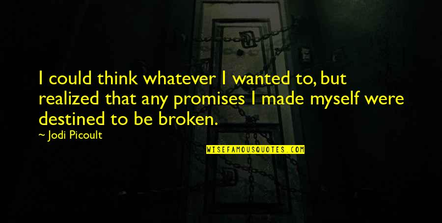 Promises Made Promises Broken Quotes By Jodi Picoult: I could think whatever I wanted to, but