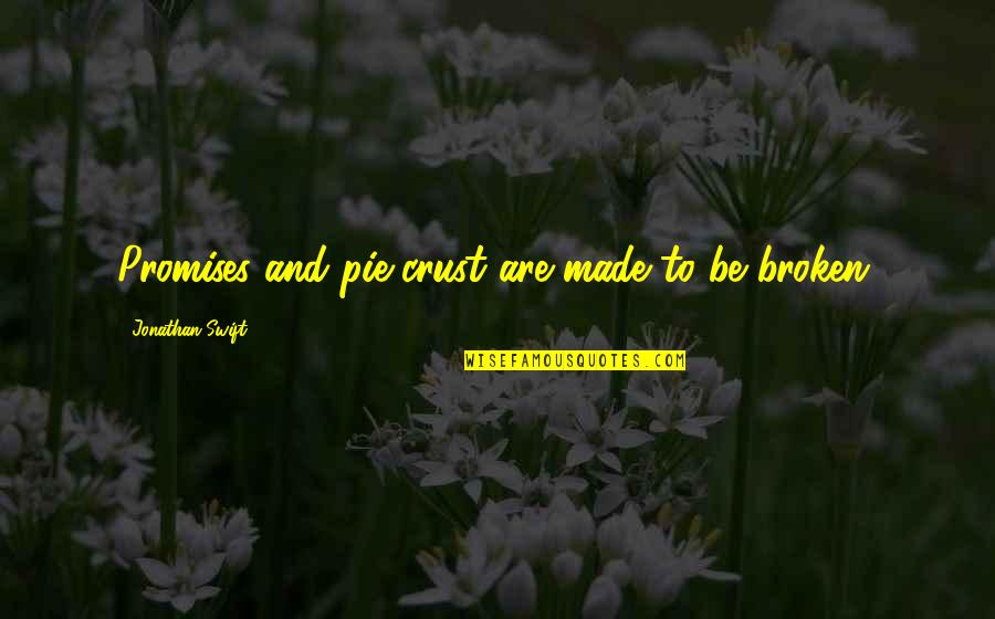 Promises Made Promises Broken Quotes By Jonathan Swift: Promises and pie-crust are made to be broken.