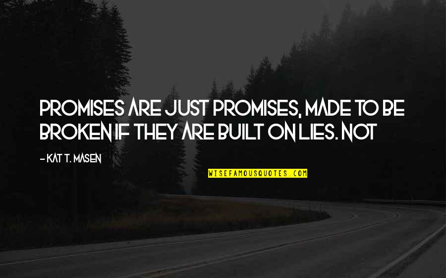Promises Made Promises Broken Quotes By Kat T. Masen: Promises are just promises, made to be broken