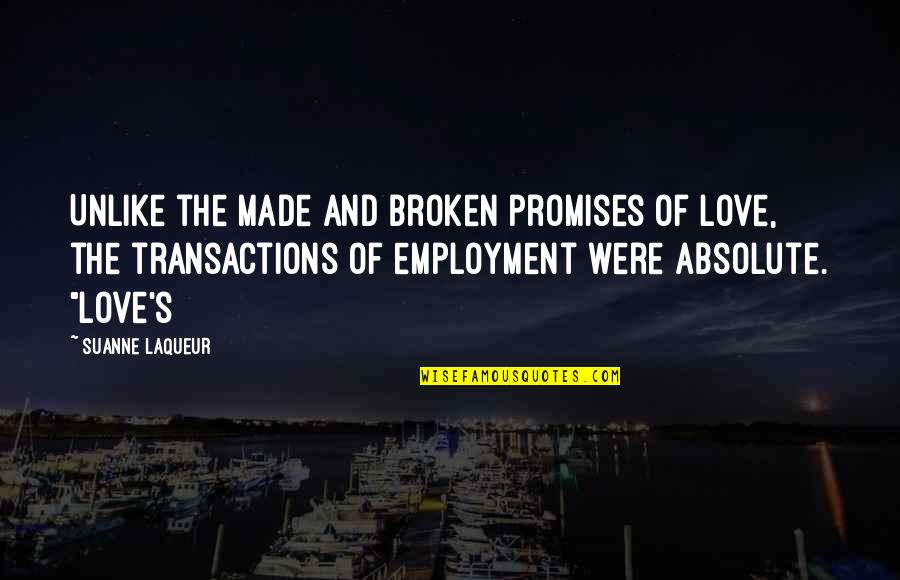 Promises Made Promises Broken Quotes By Suanne Laqueur: Unlike the made and broken promises of love,